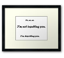 Not insulting you Framed Print