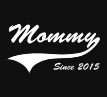 Mommy Since 2015 by bekemdesign