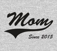 Mom Since 2015 by bekemdesign