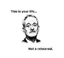 Bill Murray Life Not Rehearsal Photographic Print