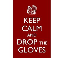 Keep Calm and Drop the Gloves Photographic Print