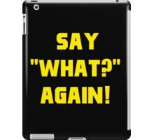 "Say ""What?"" again! iPad Case/Skin"