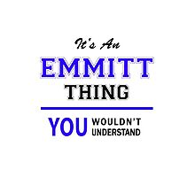 It's an EMMITT thing, you wouldn't understand !! by allnames