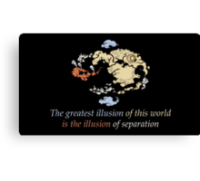 Avatar The Last Airbender : The greatest illusion of this world is the illusion of separation Canvas Print