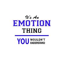 It's an EMOTION thing, you wouldn't understand !! by allnames