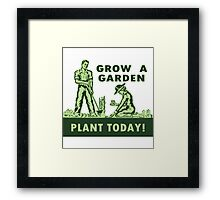 Grow A Garden - Plant Today! Framed Print