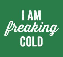 I am freaking cold by e2productions