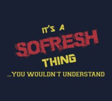 It's a SOFRESH thing, you wouldn't understand !! by itsmine