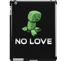 No love for creepers iPad Case/Skin