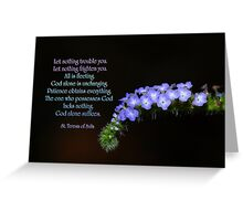 Let nothing trouble you . . . let nothing frighten you . . . Greeting Card