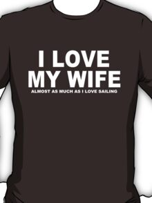 I LOVE MY WIFE Almost As Much As I Love Sailing T-Shirt