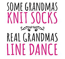 Limited Edition 'Some Grandmas Knit Socks, Real Grandmas Line Dance' T-shirt, Accessories and Gifts Photographic Print