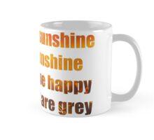 I've got sunshine, on a cloudy day. Mug