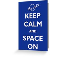 Keep Calm and Space On Greeting Card