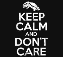 Keep Calm And Don't Care by KDGrafx