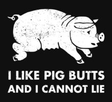 I like Pig Butts and I Cannot Lie by KDGrafx