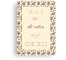 God Is An Abbreviation for Goddess Canvas Print