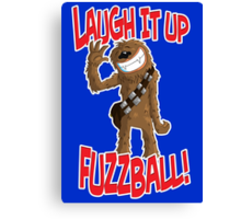 "Star wars Chewbacca ""Laugh it up Fuzzball"" Canvas Print"