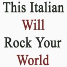 This Italian Will Rock Your World  by supernova23