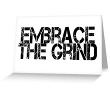 Embrace the Grind Greeting Card