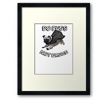 do pugs not drugs Framed Print