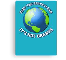 Keep the earth clean. It's not Uranus. Canvas Print
