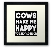 Cows Make Me Happy You, Not So Much Framed Print