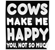 Cows Make Me Happy You, Not So Much Poster