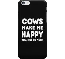 Cows Make Me Happy You, Not So Much iPhone Case/Skin