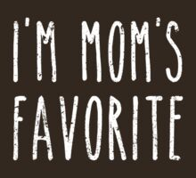 I'm Mom's Favorite Son or Daughter by TheShirtYurt