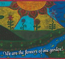 We are the Flowers of One Garden by CrystalDiamond