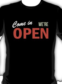 Come In We're OPEN T-Shirt