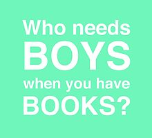 Who needs boys when you have books? (Green) by Samantha Weldon