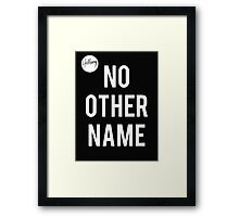 No Other Name- Hillsong  Framed Print