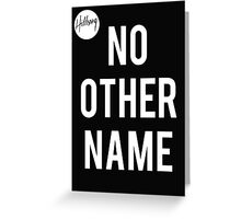 No Other Name- Hillsong  Greeting Card