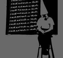 Dunce - I Will Never Write on Shirts by Maestro Hazer