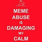 Meme Abuse is Damaging My Calm by Tim Serong