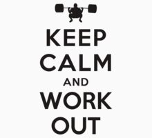 Keep Calm and Work Out by ilovedesign
