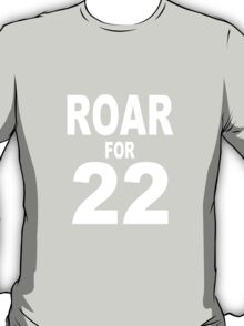 Roar for 22 T-Shirt