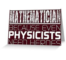 Mathematician - Because Even Physicists Need Heroes Greeting Card
