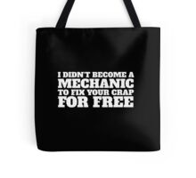 Funny 'I didn't become a mechanic to fix your crap for free' T-Shirt and Accessories Tote Bag