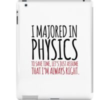 Hilarious 'I majored in physics. To save time, let's just assume that I'm always right' T-Shirt iPad Case/Skin