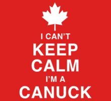 I Can't Keep Calm I'm a Canuck - Canada Day T-Shirt
