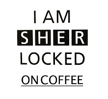 I am SHER locked on coffe by plantmasta89