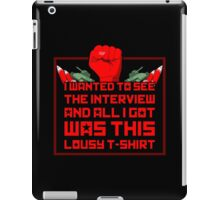 I wanted to see the interview and all i got was this lousy t-shirt iPad Case/Skin