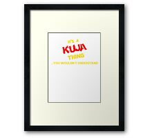 It's A KUJA thing, you wouldn't understand !! Framed Print