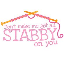 Don't make me get all stabby on you! Funny knitting knitters joke design Photographic Print