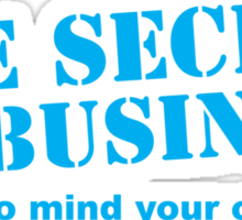 The SECRET of business is to mind your own! Sticker