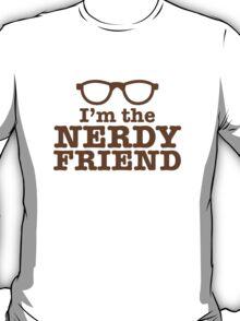 I'm the NERDY FRIEND cute geeky shirt design T-Shirt