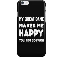 My Great Dane Makes Me Happy You ,Not So Much! iPhone Case/Skin